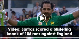 Video: Sarfraz scored a blistering knock of 105 runs against England